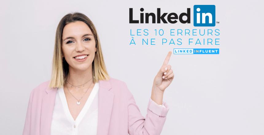 Les 10 erreurs à ne pas faire sur LinkedIn LinkedinFluent