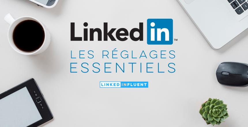 Les réglages essentiels à connaître sur LinkedIn-min