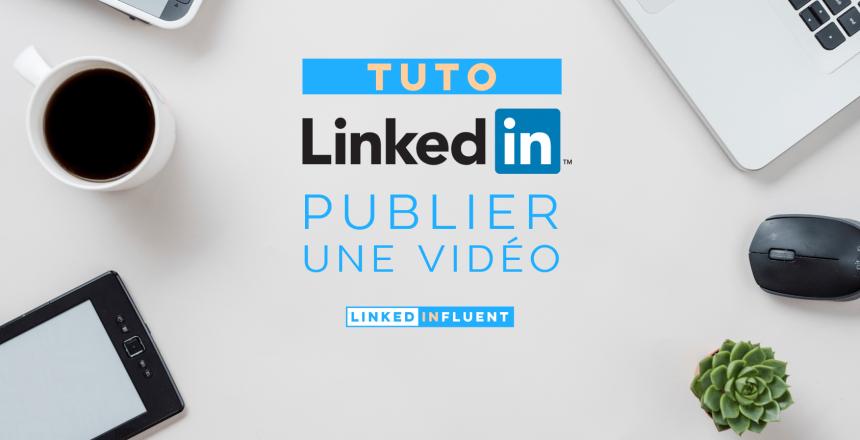 publier une vid u00e9o sur linkedin   les 3 fa u00e7ons de la partager  u2022 linkinfluent